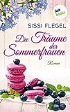Die Träume der Sommerfrauen: Roman
