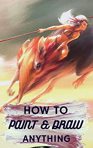 How To Paint & Draw Anything (English Edition)