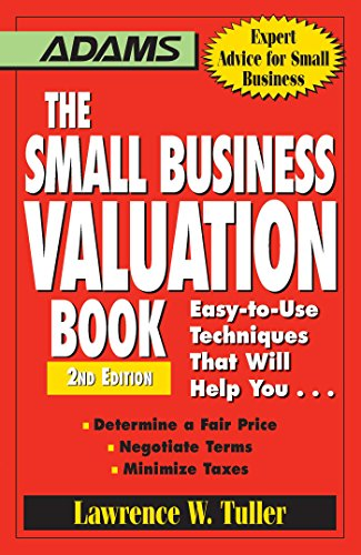 Amazon Com The Small Business Valuation Book Easy To Use Techniques That Will Help You Determine A Fair Price Negotiate Terms Minimize Taxes Ebook Tuller Lawrence W Kindle Store