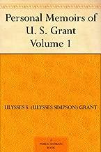 Personal Memoirs of U. S. Grant - Volume 1