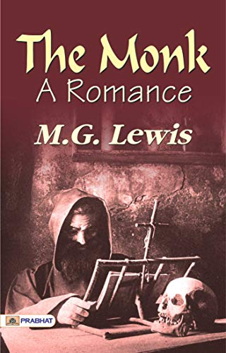 The Monk: A Romance : M. G. Lewis's Best Classic Horror Thrillers (The Best Classic Horror Novels of All Time) (English Edition)