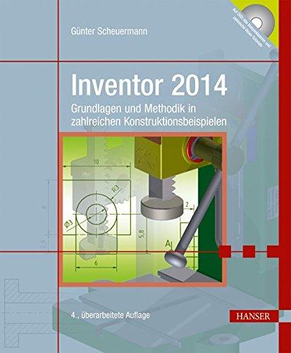 Inventor 2014: Grundlagen und Methodik in zahlreichen Konstruktionsbeispielen