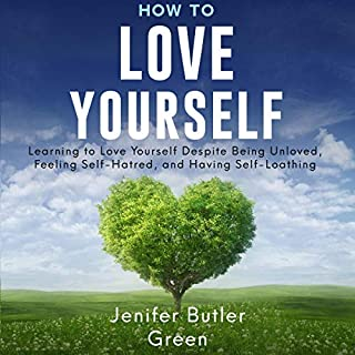 How to Love Yourself     Learning to Love Yourself Despite Being Unloved, Feeling Self-Hatred, and Having Self-Loathing              By:                                                                                                                                 Jennifer Butler Green                               Narrated by:                                                                                                                                 Melany Robbins                      Length: 3 hrs and 1 min     7 ratings     Overall 4.9