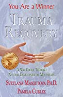 Trauma Recovery - You Are A Winner; A New Choice Through Natural Developmental Movements