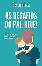 Os desafios do pai, hoje!: Dicas para uma parentalidade consciente (Portuguese Edition)