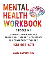 Mental Health Workbook: 3 Books in 1: Cognitive and Dialectical Behavioral Therapy, Acceptance and Commitment Therapy. (CBT+DBT+ACT).