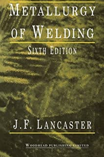 Metallurgy of Welding, Sixth Edition (Woodhead Publishing Series in Welding and Other Joining Technologies) by J. F. Lancaster (1999-06-08)