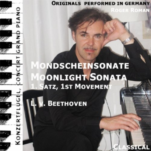 Moonlight Sonata , Mondscheinsonate, 1. Movement , 1. Satz , Opus 27 No. 2 , Piano Sonata No. 14 (feat. Roger Roman)
