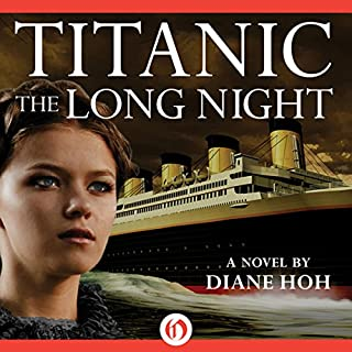 Titanic     The Long Night              By:                                                                                                                                 Diane Hoh                               Narrated by:                                                                                                                                 Julia Whelan                      Length: 8 hrs and 21 mins     4 ratings     Overall 5.0
