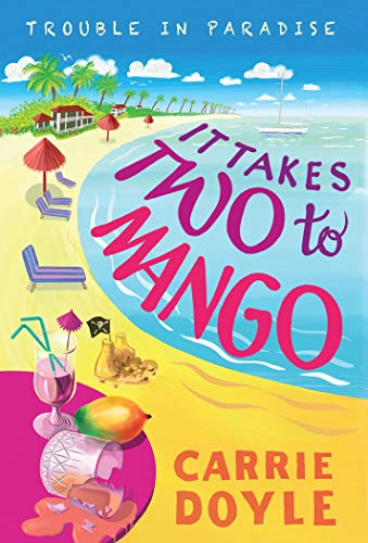 It Takes Two to Mango: A Tropical Island Cozy Mystery (Trouble in Paradise! Book 1) by [Carrie Doyle]