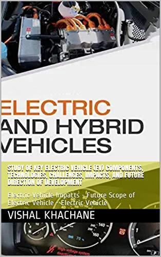 Study of Key Electric Vehicle (EV) Components, Technologies, Challenges, Impacts, and Future Direction of Development: Electric Vehicle Impacts - Future Scope of Electric Vehicle - Electric Vehicle