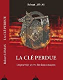 La clé perdue - Les pouvoirs secrets des francs-maçons (Controverses) - Format Kindle - 15,99 €