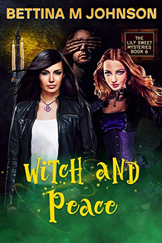 Witch and Peace: A Lily Sweet: Briar Witch Cozy Mystery Book 6 (Lily Sweet Mysteries) by [Bettina M. Johnson]