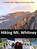 Hiking Mt. Whitney: A Guide to the Ultimate Trans-Sierra Trek (English Edition)