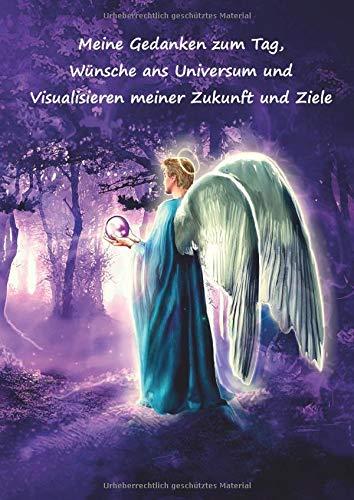 Meine Gedanken zum Tag, Wünsche ans Universum und Visualisieren meiner Zukunft und Ziele: Wunschbuch – Träume wagen und erfüllen – Ziele im Leben ... Motivation, Zielplaner – Motiv Engel