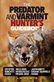 The Predator and Varmint Hunter's Guidebook: Tactics, skills and gear for successful predator & varmint hunting