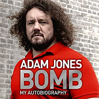 Bomb     My Autobiography              By:                                                                                                                                 Adam Jones                               Narrated by:                                                                                                                                 Gareth Armstrong                      Length: 10 hrs and 26 mins     105 ratings     Overall 4.7