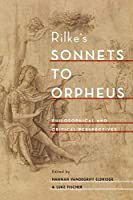 Rilke's Sonnets to Orpheus: Philosophical and Critical Perspectives