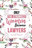 Only The Strongest Women Become Lawyers: Lawyer gift idea for women, men, her, him, girlfriend, boyfriend, husband, wife, blank lined journal notebook better than a simple card