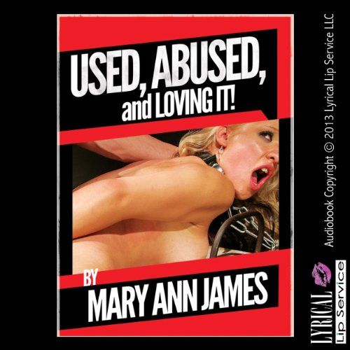 Used, Abused, and Loving It: A Rough Anal Sex Erotica Short Audiobook By Mary Ann James cover art