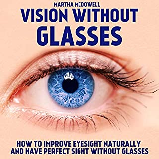 Vision Without Glasses: How to Improve Eyesight Naturally and Have Perfect Sight Without Glasses audiobook cover art