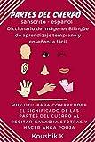 Partes Del Cuerpo Sánscrito - español: Diccionario de imágenes bilingüe de aprendizaje temprano y enseñanza fácil: Muy útil para comprender el significado de las partes del cuerpo al recitar kavacha