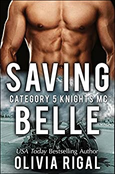 Saving Belle (A Category 5 Knights MC Romance Book 2) by [Olivia Rigal]