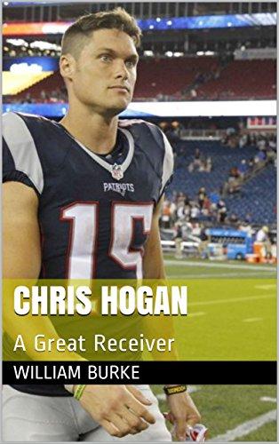 Chris Hogan: A Great Receiver (Football Heroes Book 1) (English Edition)
