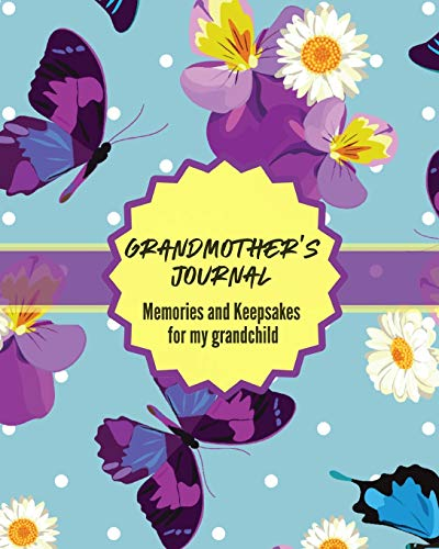 Grandma's Journal Memories and Keepsakes For My Grandchild: Keepsake Memories For My Grandchild | Gift Of Stories and Wisdom | Wit | Words of Advice
