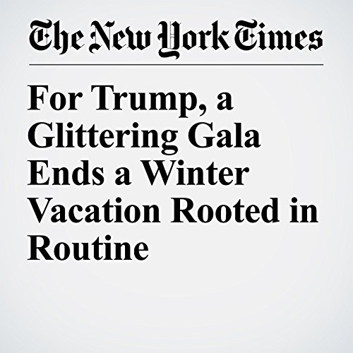 For Trump, a Glittering Gala Ends a Winter Vacation Rooted in Routine copertina