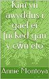 Kim yn awyddus i gael ei fucked gan y cŵn eto (Welsh Edition)