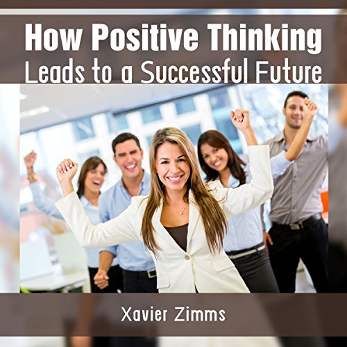 How Positive Thinking Leads to a Successful Future cover art
