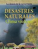 Desastres naturales: Clima violento: Volume 1 (La ciencia de la catastrofe)