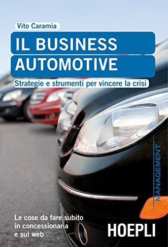 Il business automotive: Strategie e strumenti per vincere la crisi (Marketing e management)