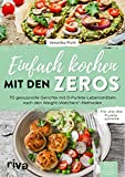 Einfach kochen mit den Zeros: 70 genussvolle Gerichte mit 0-Punkte-Lebensmitteln nach den Weight-Watchers®-Methoden. Für alle drei Punktesysteme