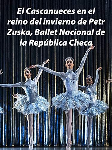 El Cascanueces en el reino del invierno de Petr Zuska Ballet Nacional de la República Checa