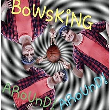 Bowsking Around