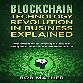 Blockchain Technology Revolution in Business Explained     Why You Need to Start Investing in Blockchain and Cryptocurrencies for Your Business Right Now              By:                                                                                                                                 Bob Mather                               Narrated by:                                                                                                                                 Cliff Weldon                      Length: 3 hrs and 8 mins     2 ratings     Overall 2.5