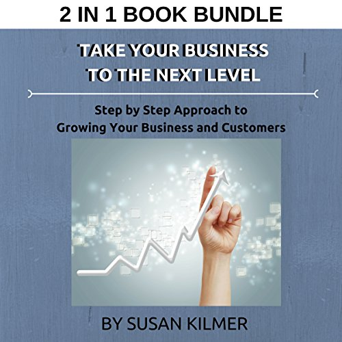 Take Your Business to the Next Level: Step by Step Approach to Growing Your Business and Customers audiobook cover art