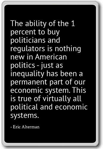 Het vermogen van de 1 procent om politiek te kopen. - Eric Alterman - citaten koelkast magneet