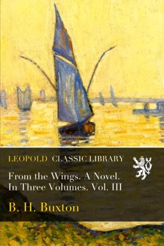 ゆり用心する領事館From the Wings. A Novel. In Three Volumes. Vol. III
