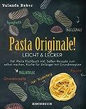 Pasta Originale! Leicht & Lecker: Ital. Pasta Kochbuch inkl. Soßen Rezepte zum selbst machen,...