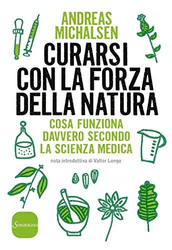 Curarsi con la forza della natura: Cosa funziona davvero secondo la scienza medica (Italian Edition)