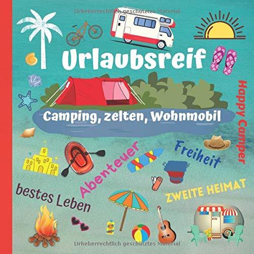 Urlaubsreif – Camping, zelten, Wohnmobil: lustiges Ferienbuch und Reisetagebuch zum Ausfüllen, Quiz, Witze und Sprüche über Urlaub und campen, coole Kombination aus Logbuch und Tagebuch
