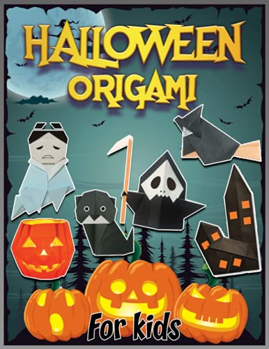 Halloween Origami For Kids: Origami For Halloween | Halloween Crafts For Halloween | Step-By-Step Instructions | A Skeleton , Ghost , Bat , Witch , Spider, Pumpkin … | Origami Easy