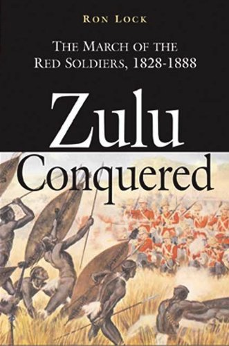 Zulu Conquered: The March of the Red Soldiers, 1822–1888 (English Edition)