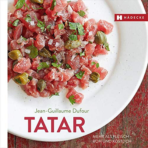Tatar: Mehr als Fleisch – roh und köstlich (Genuss im Quadrat)