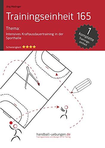 Intensives Kraftausdauertraining in der Sporthalle (TE 165): Handball Fachliteratur (Trainingseinheiten)