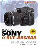 David Busch's Sony Alpha SLT-A55/A33 Guide to Digital Photography