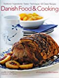 Danish Food & Cooking: Traditions Ingredients Tastes Techniques Over 60 Classic Recipes